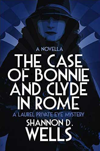 Cover design of The Case of Bonnie & Clyde in Rome: A Laurel Private Eye Mystery Novella by Shannon D. Wells